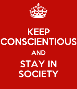 Poster: KEEP CONSCIENTIOUS AND STAY IN SOCIETY