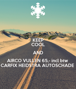 Poster: KEEP COOL AND AIRCO VULLEN 65,- incl btw  CARFIX HEIDSTRA AUTOSCHADE
