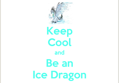 Poster: Keep Cool and Be an Ice Dragon