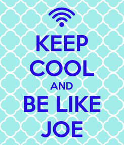 Poster: KEEP COOL AND BE LIKE JOE