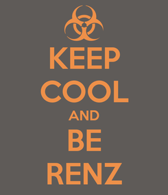 Poster: KEEP COOL AND BE RENZ