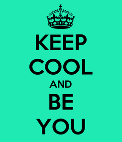 Poster: KEEP COOL AND BE YOU