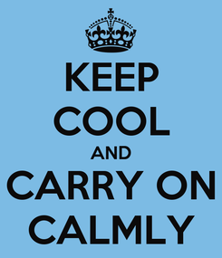 Poster: KEEP COOL AND CARRY ON CALMLY