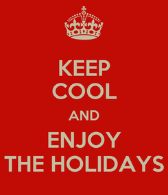 Poster: KEEP COOL AND ENJOY THE HOLIDAYS