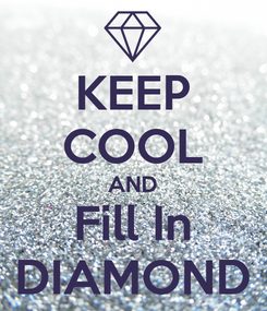 Poster: KEEP COOL AND Fill In DIAMOND