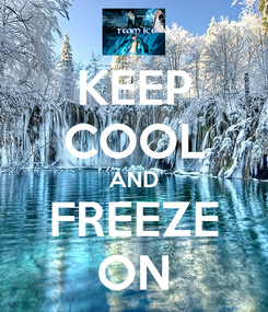 Poster: KEEP COOL AND FREEZE ON