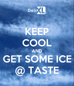 Poster: KEEP COOL AND GET SOME ICE @ TASTE