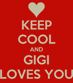 Poster: KEEP COOL AND GIGI LOVES YOU