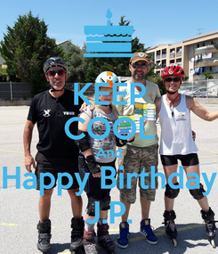 Poster: KEEP COOL And Happy Birthday J.P.