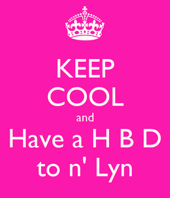 Poster: KEEP COOL and Have a H B D to n' Lyn