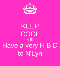 Poster: KEEP COOL AND Have a very H B D to N'Lyn