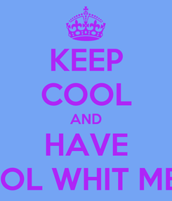 Poster: KEEP COOL AND HAVE LOL WHIT ME
