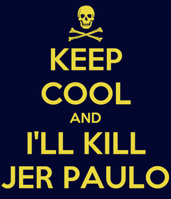 Poster: KEEP COOL AND I'LL KILL JER PAULO