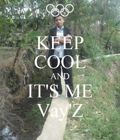 Poster: KEEP COOL AND IT'S ME Vay'Z