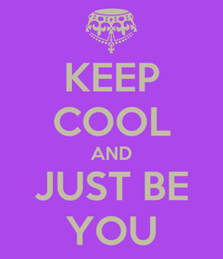 Poster: KEEP COOL AND JUST BE YOU