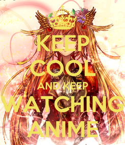 Poster: KEEP COOL AND KEEP WATCHING ANIME