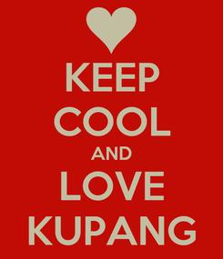 Poster: KEEP COOL AND LOVE KUPANG