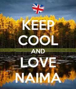 Poster: KEEP COOL AND LOVE NAIMA