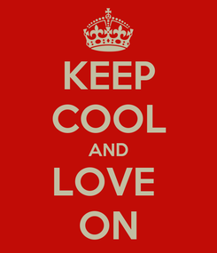 Poster: KEEP COOL AND LOVE  ON