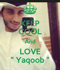 "Poster: KEEP COOL And LOVE "" Yaqoob """