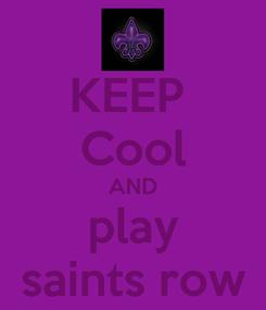 Poster: KEEP  Cool AND play saints row