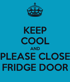 Poster: KEEP COOL AND PLEASE CLOSE FRIDGE DOOR