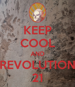 Poster: KEEP COOL AND REVOLUTION 21