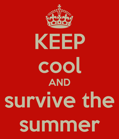 Poster: KEEP cool AND survive the summer