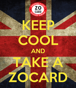 Poster: KEEP COOL AND TAKE A ZOCARD