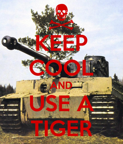 Poster: KEEP COOL AND USE A TIGER