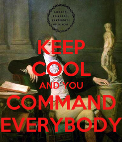 Poster: KEEP COOL AND YOU COMMAND EVERYBODY