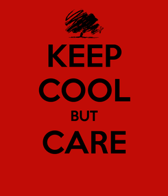 Poster: KEEP COOL BUT CARE