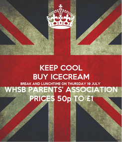 Poster: KEEP COOL BUY ICECREAM BREAK AND LUNCHTIME ON THURSDAY 19 JULY  WHSB PARENTS' ASSOCIATION PRICES 50p TO £1