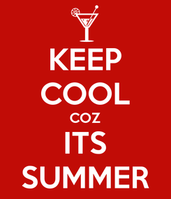 Poster: KEEP COOL COZ ITS SUMMER
