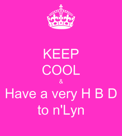 Poster: KEEP COOL & Have a very H B D to n'Lyn