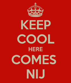 Poster: KEEP COOL HERE COMES  NIJ