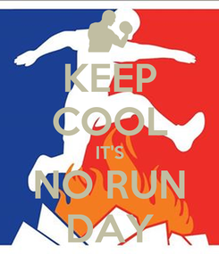 Poster: KEEP COOL IT'S NO RUN DAY