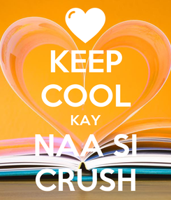 Poster: KEEP COOL KAY NAA SI CRUSH