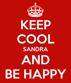 Poster: KEEP COOL SANDRA AND BE HAPPY
