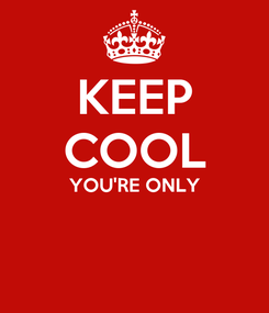 Poster: KEEP COOL YOU'RE ONLY