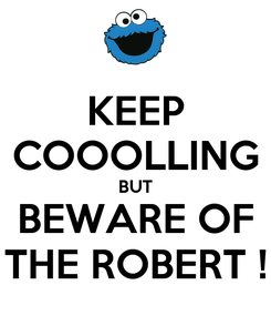 Poster: KEEP COOOLLING BUT BEWARE OF THE ROBERT !