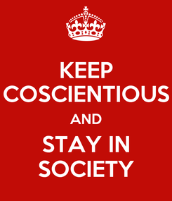 Poster: KEEP COSCIENTIOUS AND STAY IN SOCIETY