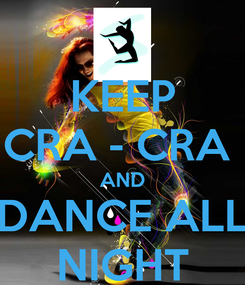 Poster: KEEP CRA - CRA  AND DANCE ALL NIGHT