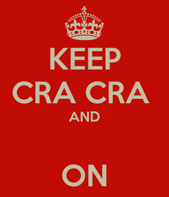 Poster: KEEP CRA CRA  AND  ON