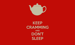 Poster: KEEP CRAMMING AND DON'T SLEEP