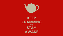 Poster: KEEP CRAMMING AND STAY AWAKE