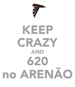 Poster: KEEP CRAZY AND 620 no ARENÃO