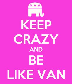 Poster: KEEP CRAZY AND BE LIKE VAN