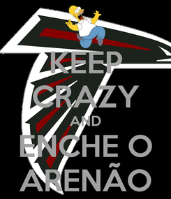 Poster: KEEP CRAZY AND ENCHE O ARENÃO