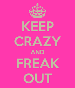 Poster: KEEP CRAZY AND FREAK OUT